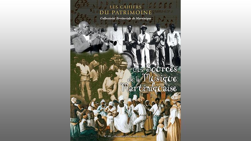 CAHIER DU PATRIMOINE N°30 : Aux sources de la musique martiniquaise