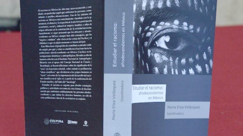 EDITAN LIBRO QUE EXPLORA LOS ORÍGENES DE LA DISCRIMINACIÓN HACIA LOS PUEBLOS AFROMEXICANOS