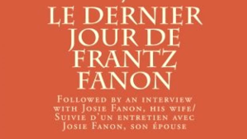 LE DERNIER JOUR DE FRANTZ FANON