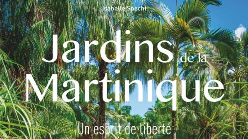« Jardins de la Martinique. Un esprit de liberté » d'Isabelle Specht