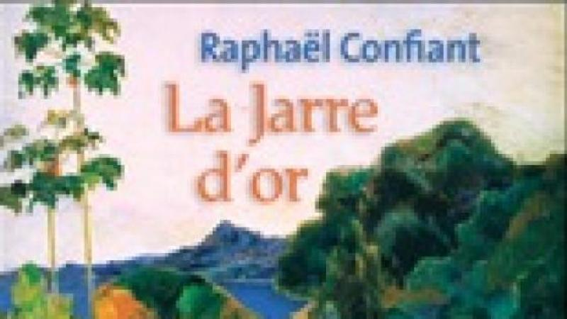 «LA JARRE D'OR» – RAPHAËL CONFIANT