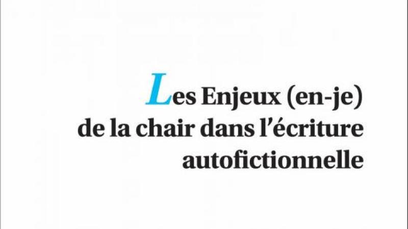 LES ENJEUX (EN-JE) DE LA CHAIR DANS L'ECRITURE AUTOFICTIONNELLE