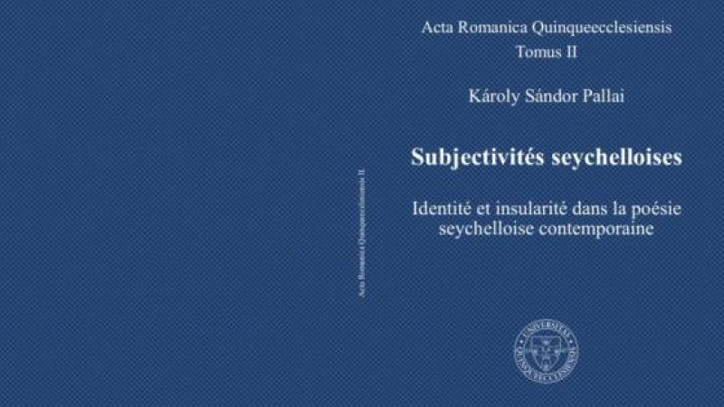 KAROLY SANDOR PALLAI, SUBJECTIVITES SEYCHELLOISES: IDENTITE ET INSULARITE DANS LA POESIE SEYCHELLOISE CONTEMPORAINE