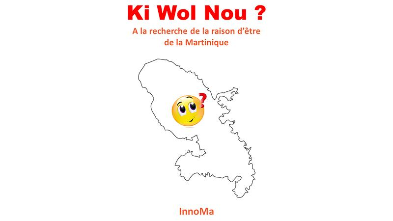 Ki Wol Nou? A la recherche de la raison d'être de la Martinique