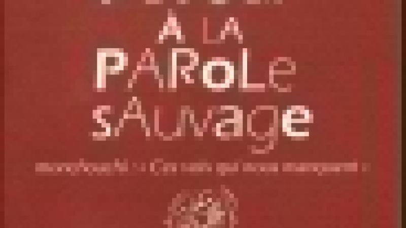 « RETOUR À LA PAROLE SAUVAGE »