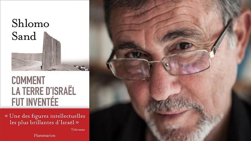 « Comment la terre d'Israël fut inventée. De la Terre sainte à la mère patrie » de Shlomo SAND (Traduit de l'hébreu, Flammarion, 2012)