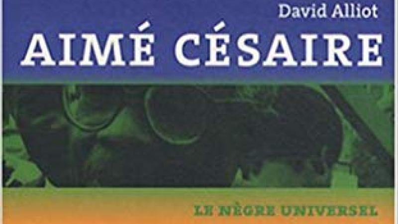 « Aimé CESAIRE, le Nègre universel » de David ALLIOT