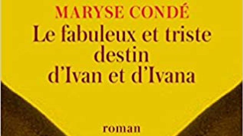 Maryse Condé, Le fabuleux et triste destin d'Ivan et Ivana