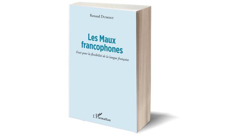 Les Maux Francophones - Essai pour la flexibilité de la langue française
