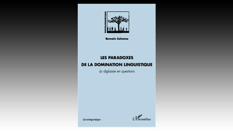 De la domination linguistique : diagnostic, thérapie et enjeux. A propos de l'ouvrage de Romain Colonna : Les Paradoxes de la domination linguistique