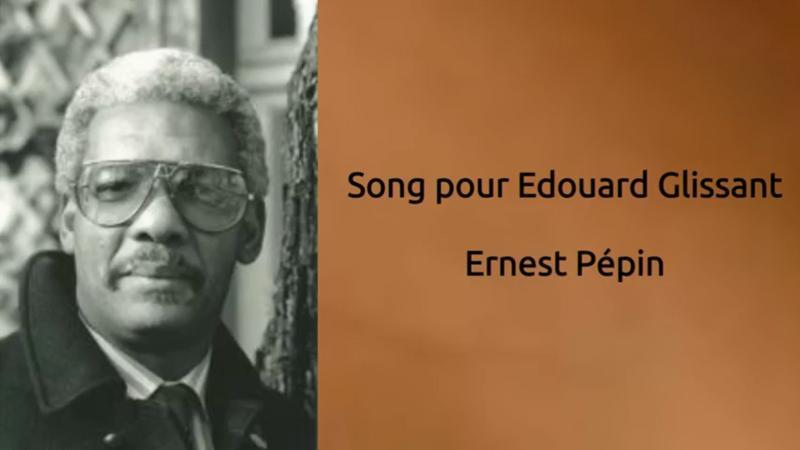 Song pour Edouard Glissant, Ernest Pépin